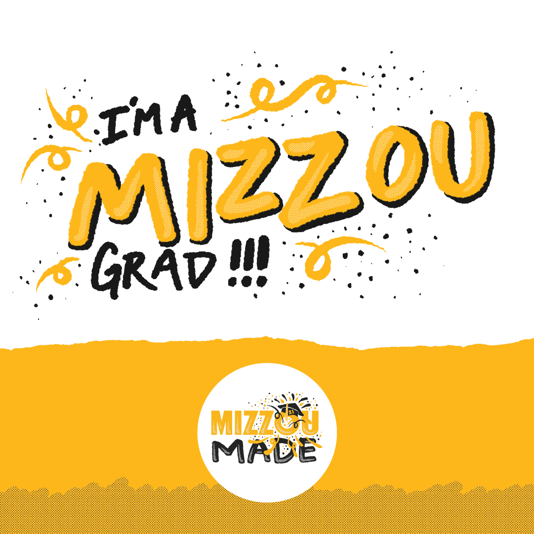 """White background with a hand drawn """"I'm a Mizzou Grad"""" with three exclamation points and hand drawn black and gold confetti and swirls. To the right is a hand drawn gold bubble """"Mizzou"""" and black """"Made"""" stacked underneath it. The 'o' in the Mizzou has a graduation cap with confetti shooting out. The bottom looks like a ripped gold page with a half tone dotted pattern covering half of it."""