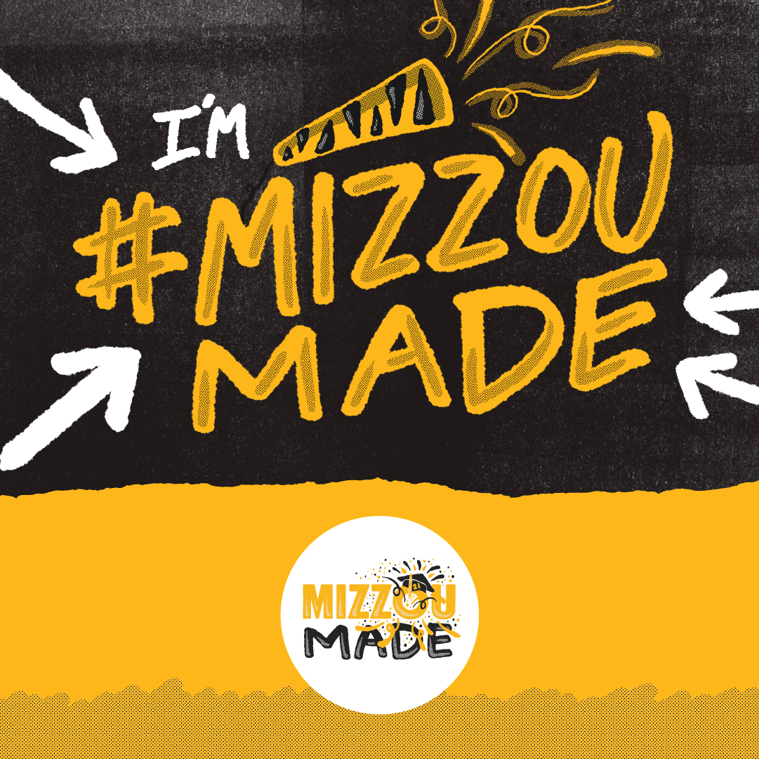 """Black background with a hand drawn """"I'm #Mizzou Made"""" with arrows pointing to the text and a drawing of a party popper with streamers coming out. The bottom looks like a ripped gold page with a half tone dotted pattern covering half of it. Overlapping the black background and the ripped gold page is a white circle. Inside the circle is a hand drawn gold bubble """"Mizzou"""" and black """"Made"""" stacked underneath it. The 'o' in the Mizzou has a graduation cap with confetti shooting out."""